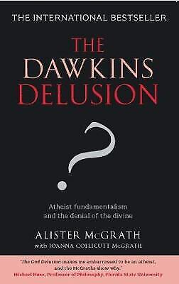 The Dawkins Delusion? - Atheist Fundamentalism and the Denial of the...  (ExLib)