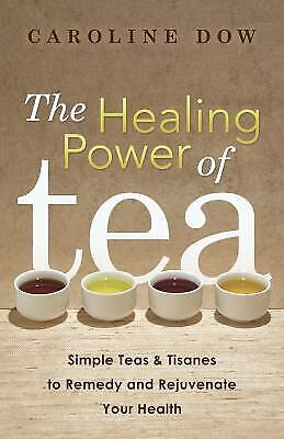 The Healing Power of Tea : Simple Teas and Tisanes to Remedy and...  (ExLib)