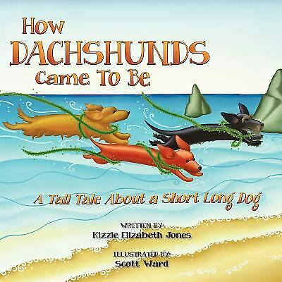 How Dachshunds Came to Be : A Tall Tale about a Short Long Dog by Kizzie Jones
