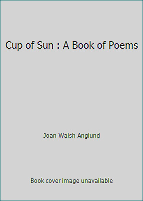 Cup of Sun : A Book of Poems  (NoDust) by Joan Walsh Anglund