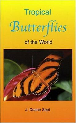Tropical Butterflies of the World by J. Duane Sept