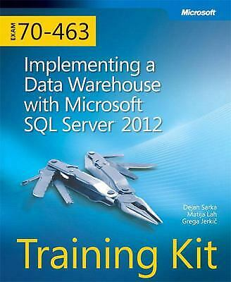 Implementing a Data Warehouse with Microsoft? SQL Server? 2012 Kit : Exam 70-463