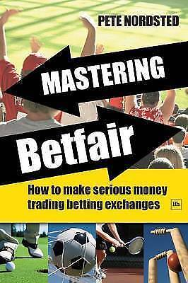 Mastering Betfair How To Make Serious Money Trading Betting Exchanges