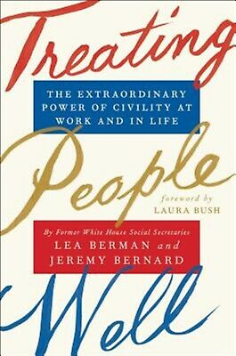 Treating People Well: The Extraordinary Power of Civility at Work by Berman, Lea