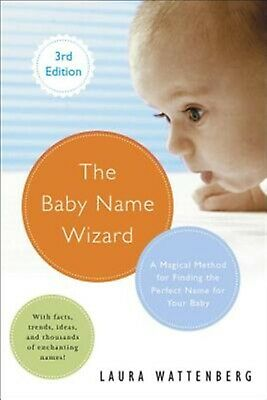 The Baby Name Wizard Revised 3rd Edition Magical Method for F by Wattenberg Laur