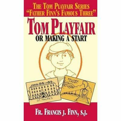 Tom Playfair: Or Making a Start - Paperback NEW Francis J. Finn 2000/07/01