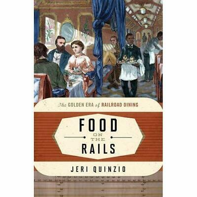 Food on the Rails: The Golden Era of Railroad Dining (F - Paperback NEW Jeri Qui