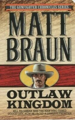 Outlaw Kingdom (The gunfighter chronicles series) by Braun, Matt Paperback Book