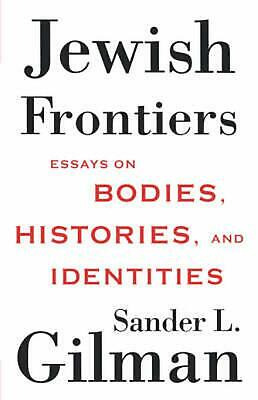 Jewish Frontiers: Essays on Bodies, Histories, and Identities by Sander L. Gilma