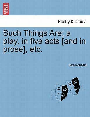 Such Things Are; a play, in five acts [and in prose], etc. by Mrs Inchbald (Engl