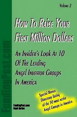 How to Raise Your First Million Dollars Volume II by Fundingpost (English) Paper