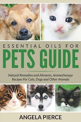 Essential Oils For Pets Guide: Natural Remedies and Ailments, Aromatherapy Recip