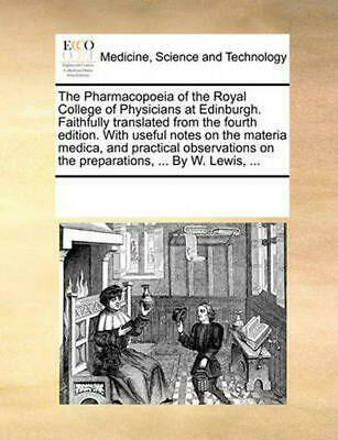 The Pharmacopoeia of the Royal College of Physicians at Edinburgh. Faithfully Tr