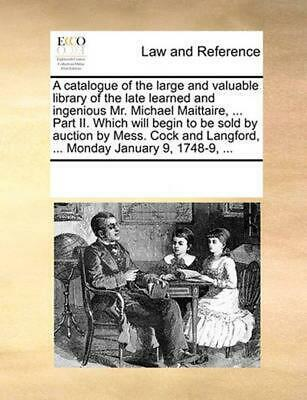 A Catalogue of the Large and Valuable Library of the Late Learned and Ingenious