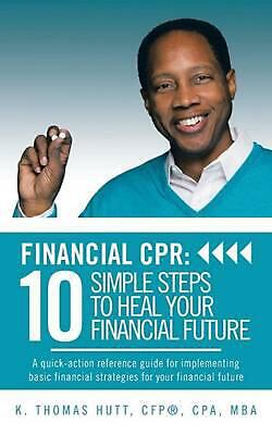 Financial CPR: 10 Simple Steps to Heal Your Financial Future: A Quick-Action Ref