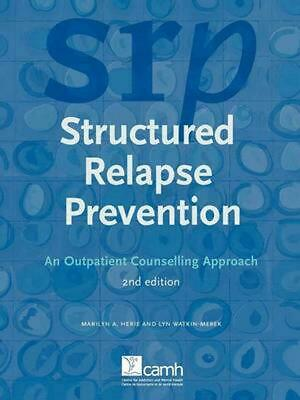 Structured Relapse Prevention: An Outpatient Counselling Approach, 2nd Edition b
