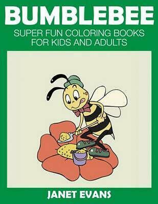 Bumblebee: Super Fun Coloring Books for Kids and Adults by Janet Evans (English)
