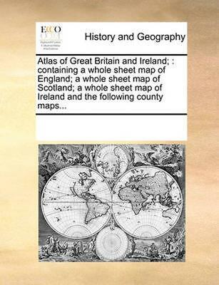 Atlas of Great Britain and Ireland;: Containing a Whole Sheet Map of England; A