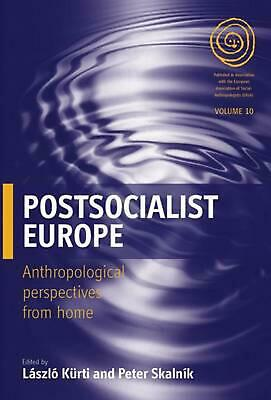 Postsocialist Europe: Anthropological Perspectives from Home by Laszlo Kurti (En