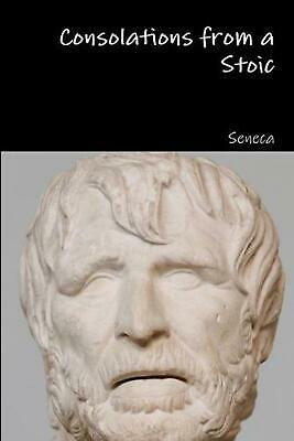 Consolations from a Stoic by Seneca (English) Paperback Book Free Shipping!