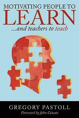 Motivating People to Learn: And Teachers to Teach: ..and Teachers to Teach by Gr