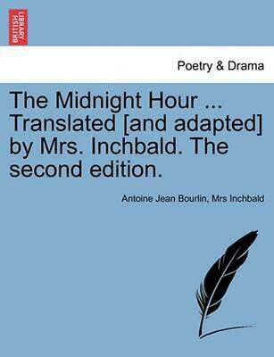 The Midnight Hour ... Translated [And Adapted] by Mrs. Inchbald. the Second Edit