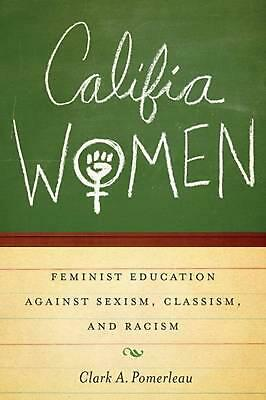 Califia Women: Feminist Education Against Sexism, Classism, and Racism by Clark