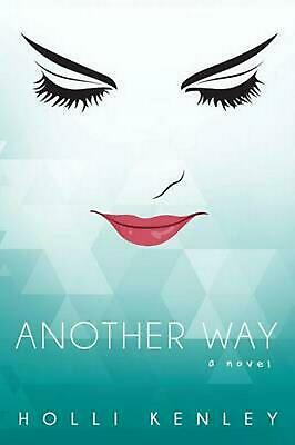 Another Way: A Novel by Holli Kenley (English) Paperback Book Free Shipping!