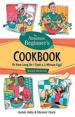 The Absolute Beginner's Cookbook, Revised 3rd Edition: Or How Long Do I Cook a 3