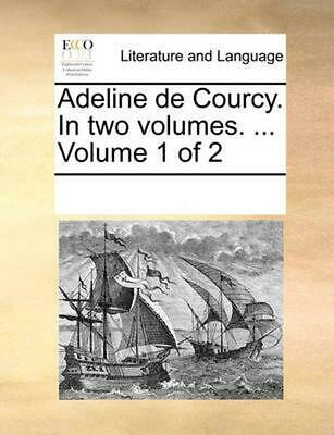 Adeline de Courcy. in Two Volumes. ... Volume 1 of 2 by See Notes Multiple Contr