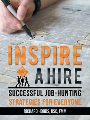 Inspire a Hire: Successful Job-Hunting Strategies for Everyone by Richard Hobbs