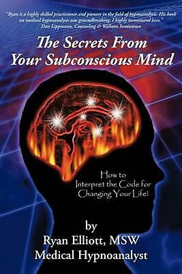 The Secrets from Your Subconscious Mind: How to Interpret the Code for Changing