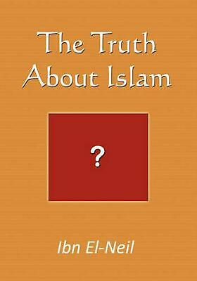 The Truth about Islam by Ibn El-Neil (English) Paperback Book Free Shipping!