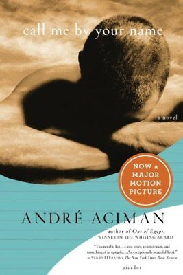 NEW - Call Me by Your Name: A Novel by Andre Aciman