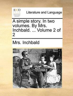 A Simple Story. in Two Volumes. by Mrs. Inchbald. ... Volume 2 of 2 by Mrs. Inch