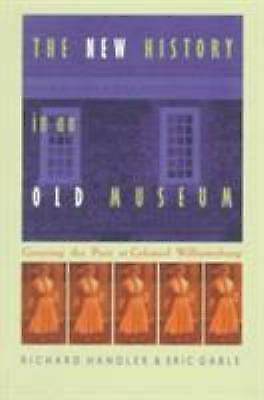 The New History in an Old Museum : Creating the Past at Colonial Williamsburg