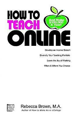 How to Teach Online (and Make $100k a Year) by Rebecca Brown (English) Paperback