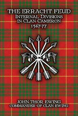 The Erracht Feud: Internal divisions in Clan Cameron 1567-77 by John Thor Ewing