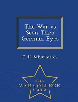 War As Seen Thru German Eyes - War College Series by F.H. Schurmann (English) Pa