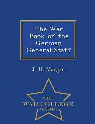 War Book of the German General Staff - War College Series by J.H. Morgan (Englis