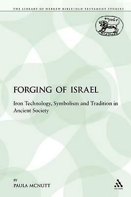 The Forging of Israel: Iron Technology, Symbolism and Tradition in Ancient Socie