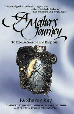 A Mother's Journey: To Release Sorrow and Reap Joy by Sharon Kay (English) Paper