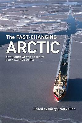 Fast-Changing Arctic: Rethinking Arctic Security for a Warmer World by Barry Zel