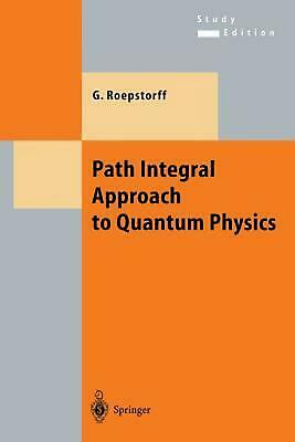 Path Integral Approach to Quantum Physics: An Introduction by Gert Roepstorff (E
