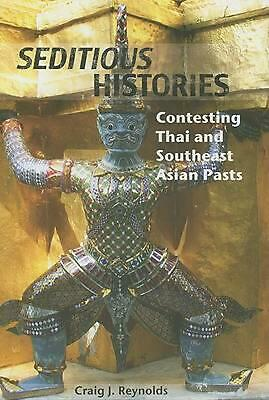 Seditious Histories: Contesting Thai and Southeast Asian Pasts by Craig J. Reyno