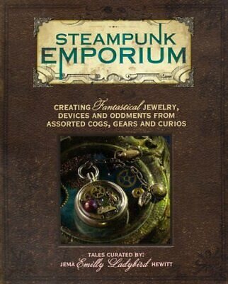 Steampunk Emporium: Creating Fantastical Jewelry, Devices and Oddments from Asso