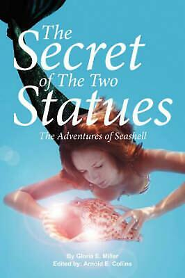 The Secret of the Two Statues: The Adventures of Seashell by Gloria E. Miller (E