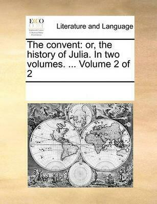 The Convent: Or, the History of Julia. in Two Volumes. ... Volume 2 of 2 by Mult