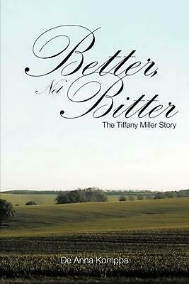 Better, Not Bitter: The Tiffany Miller Story by De Anna Komppa (English) Paperba