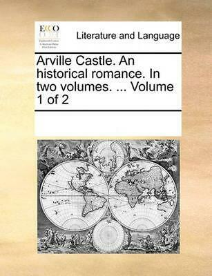 Arville Castle. an Historical Romance. in Two Volumes. ... Volume 1 of 2 by Mult